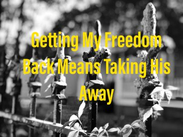 Getting My Freedom Means Taking Back His