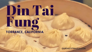 Chinese Cuisine: Din Tai Fung in Torrance, California
