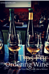 Tips for Ordering Wine So You Don't Look Like a Novice -- ourtastytravels.com