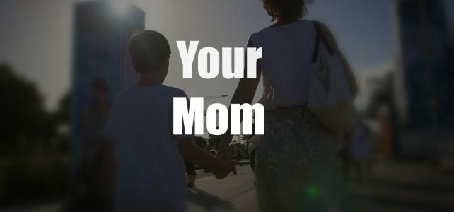 Your Mom (22sec)