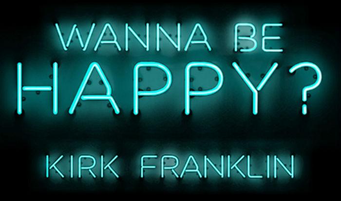 kirkfranklin_wannbehappy_700