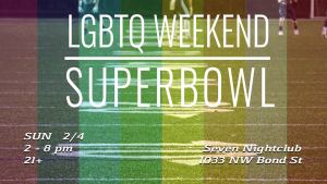 LGBTQ Weekend Super Bowl Party Bend Oregon Sunday February 4th 2 to 8pm 21+ Seven Nighclub
