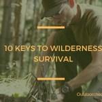 10 KEYS TO WILDERNESS SURVIVAL