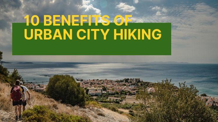 10 Benefits of Urban City Hiking