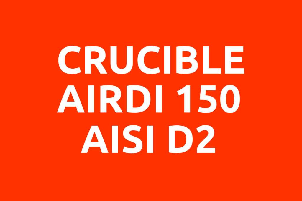 CRUCIBLE-AIRDI-150-AISI-D2-Datenblatt