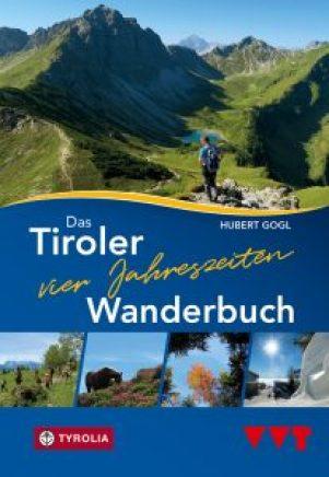 Das Tiroler Vier-Jahreszeiten-Wanderbuch von Hubert Gogl