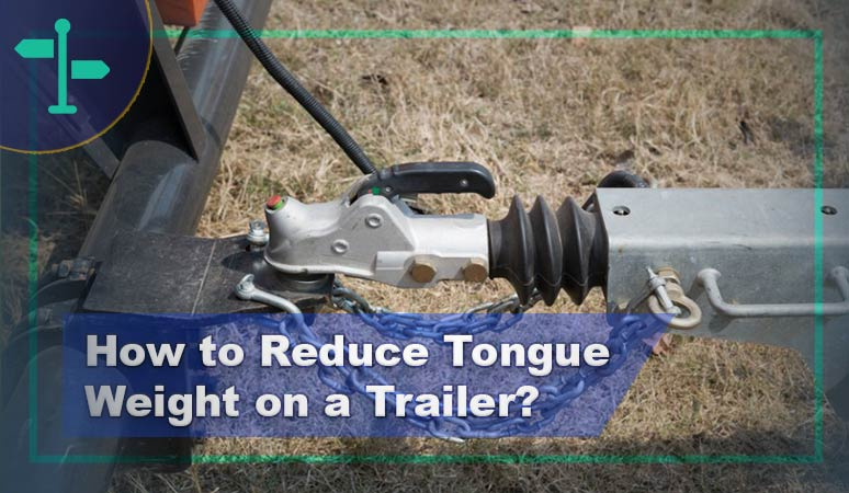 How to Reduce Tongue Weight on a Trailer