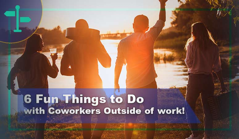 Know 6 Fun Things to Do with Coworkers Outside of Work.