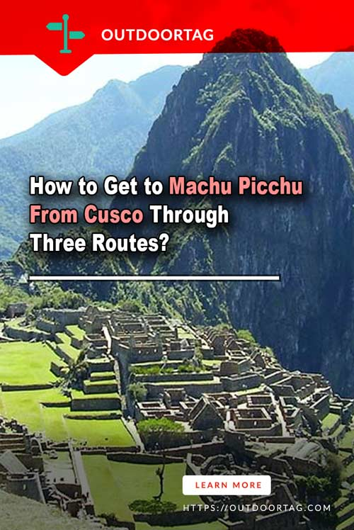 How to Get to Machu Picchu From Cusco Through Three Routes