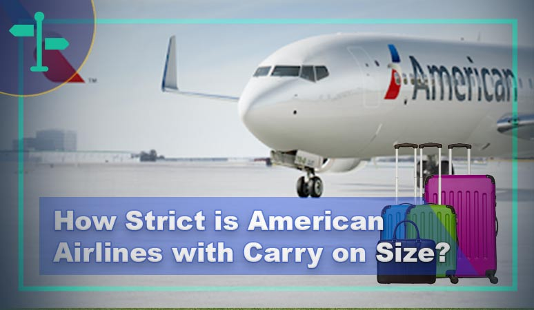 How Strict is American Airlines with Carry on Size.