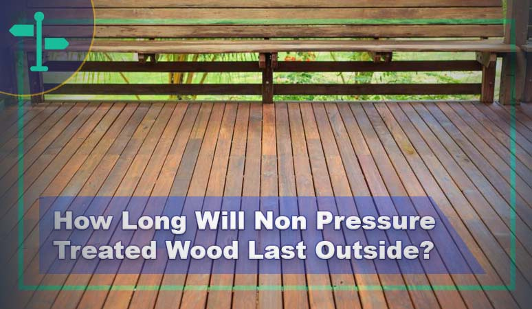 How Long Will Non Pressure Treated Wood Last Outside?