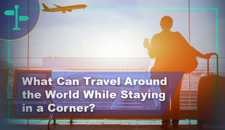 What Can Travel Around the World While Staying in a Corner