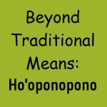 Beyond Traditional Means Ho'oponopono