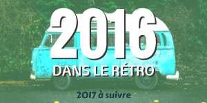 2016 dans le rétro, 2017 à suivre