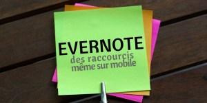 Raccourcis Evernote qui fonctionnent… même sur mobile !
