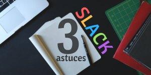 Ces astuces sur Slack que vous ne connaissez (peut-être) pas