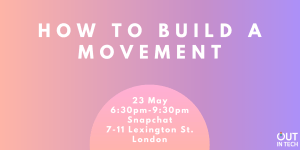 Out in Tech LDN | How to Build a Movement at Snapchat @ Snapchat | London | GB