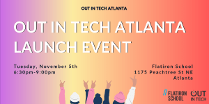 Out in Tech Atlanta | Launch Event at Flatiron School @ Flatiron School |  Atlanta | GA | US