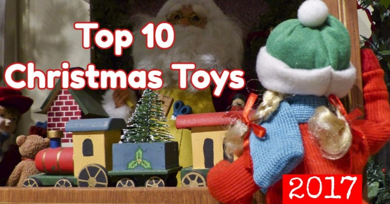 Top 10 Christmas toys for 2017 - YES, you're kids DO want these toys!