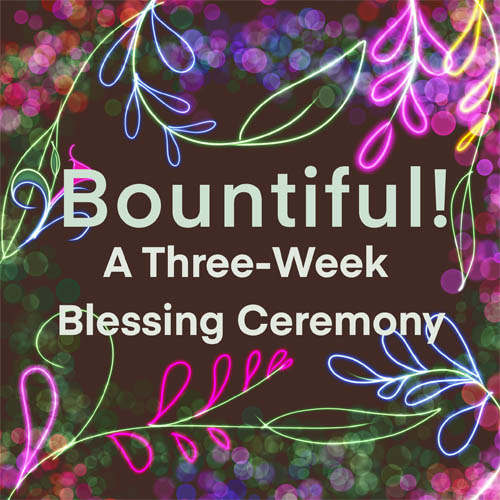 Bountiful! A Three-Week Blessing Ceremony
