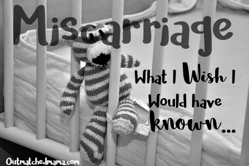 Miscarriage: What I Wish I Would Have Known