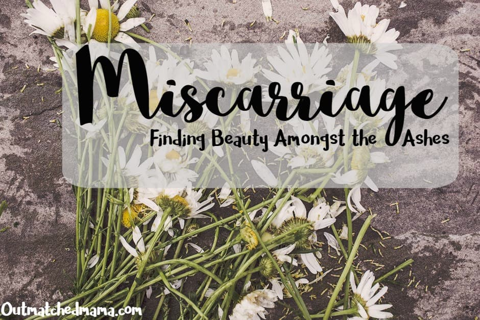 Miscarriage: Finding Beauty Amongst the Ashes