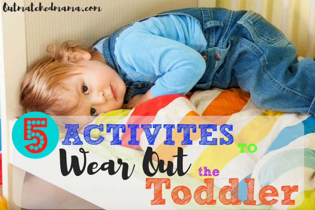 5 Activities to Wear Out the Toddler