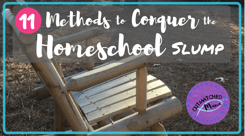 11 Methods to Conquer the Homeschool Slump