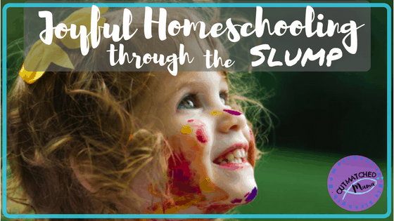 Joyful Homeschooling through the Slump