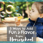 5 Ways to Add Fun and Flavor in your Homeschool for 15