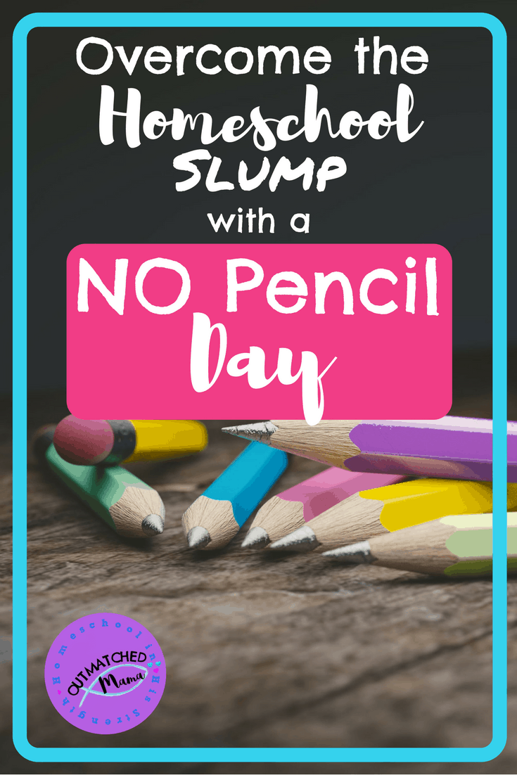 How to shake up your homeschool routine with a No Pencil Day!   Conquer the homeschool slump   Get out of the homeschool rut  Add fun to your hoemschool day!