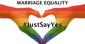 Marriage Equality: #JustSayYes