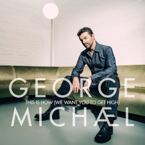 New release: This is How (We Want You to Get High), George Michael