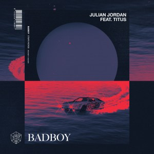 Julian Jordan - Badboy (feat. TITUS)