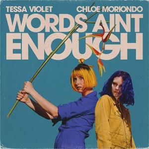 Tessa Violet & chloe moriondo - Words Ain't Enough