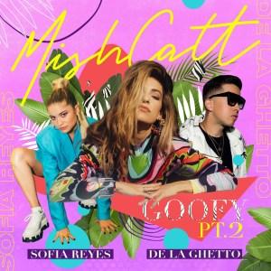Mishcatt, Sofia Reyes & De La Ghetto - Goofy Pt. 2