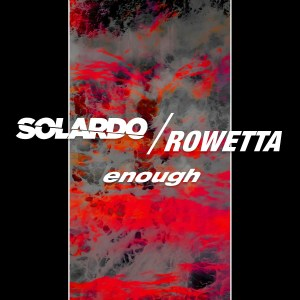 Solardo - Enough ft. Rowetta
