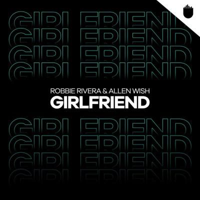 Allen Wish & Robbie Rivera - Girlfriend Remix
