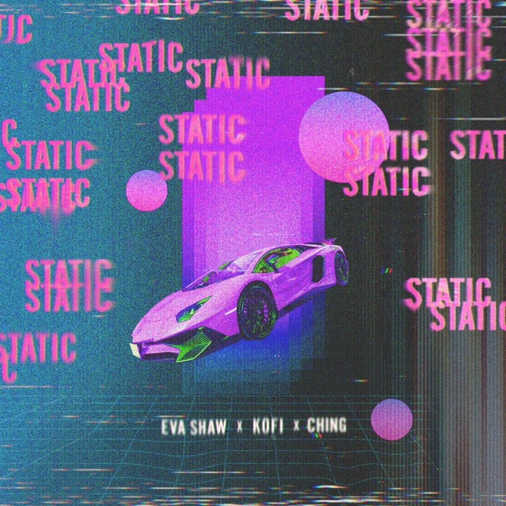 Eva Shaw x Kofi x Ching - Static