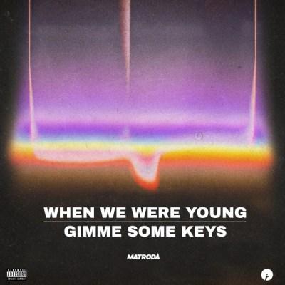 Matroda - When We Were Young / Gimme Those Keys
