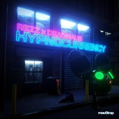 REZZ and deadmau5 - Hypnocurrency
