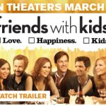 Friends with Kids In Theaters March 9th!