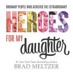 Ordinary People Who Achieved the Extraordinary: Heroes for My Daughter