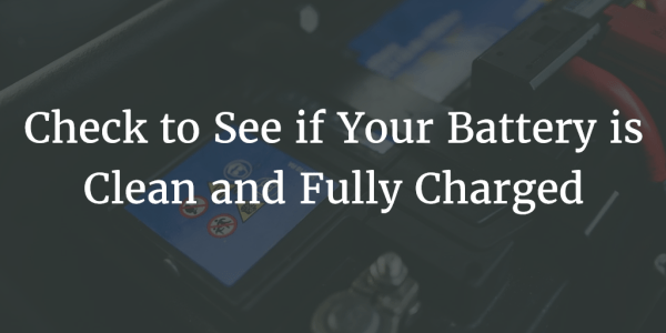 Check to See if Your Battery is Clean and Fully Charged