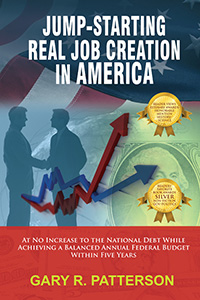 Jump-Starting Real Job Creation in America by Gary R. Patterson