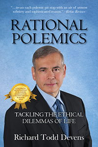 Rational Polemics: Tackling the Ethical Dilemmas of Life by Richard Todd Devens