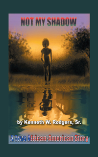 Not My Shadow, by Kenneth W. Rodgers, Sr.