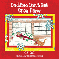 Daddies Don't Get Snow Days by S.N. Ball and Ellie (Nothaus) Howard