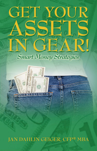 Get Your Assets in Gear! by Jan Dahlin Geiger, CFP, MBA