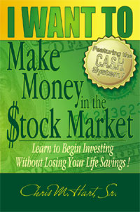 I WANT TO Make Money in the Stock Market by Chris M. Hart, Sr.